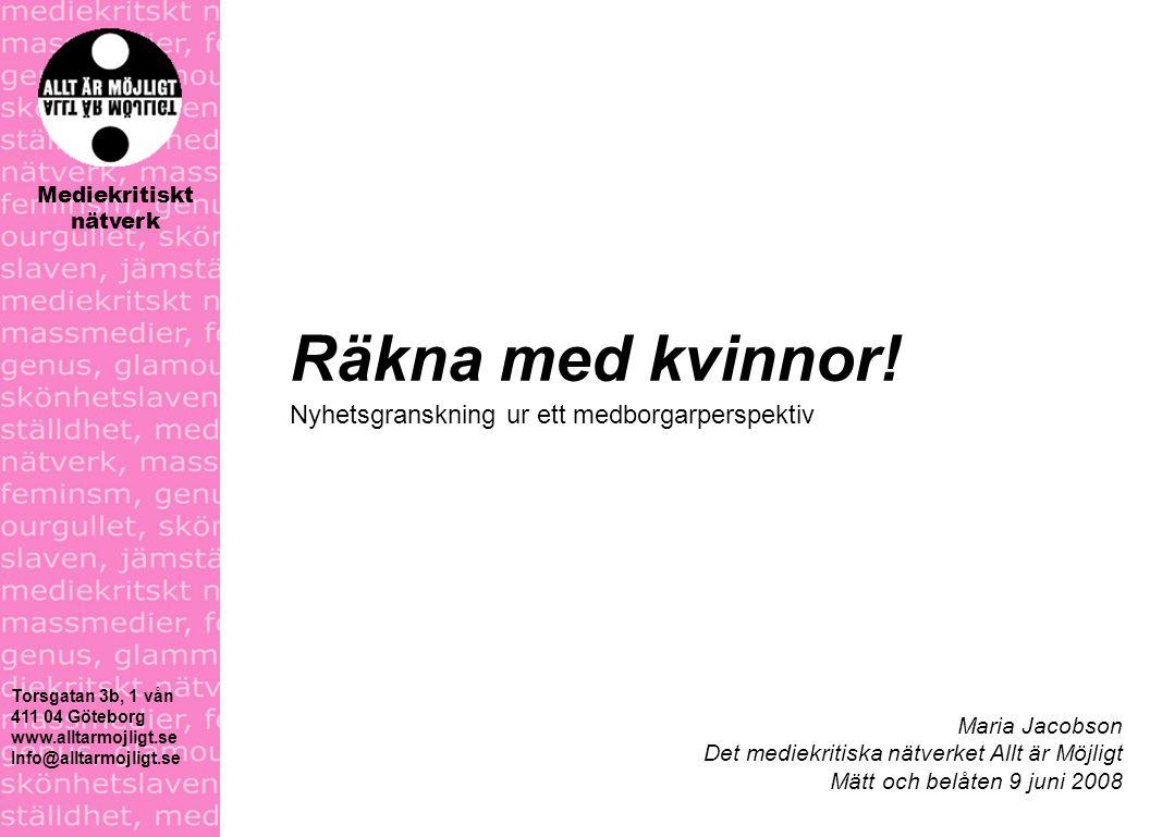 Torsgatan 3b, 1 vån 411 04 Göteborg www.alltarmojligt.se Info@alltarmojligt.se Mediekritiskt nätverk Räkna med kvinnor.
