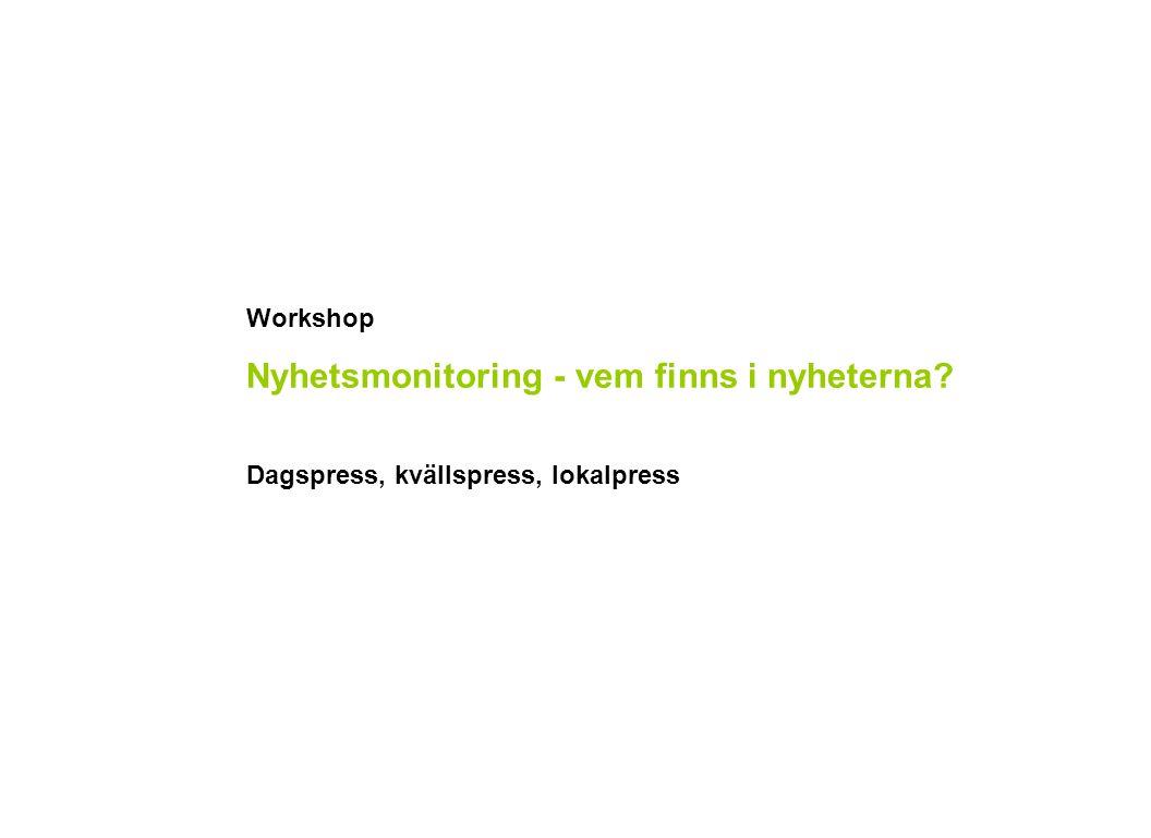 Workshop Nyhetsmonitoring - vem finns i nyheterna Dagspress, kvällspress, lokalpress