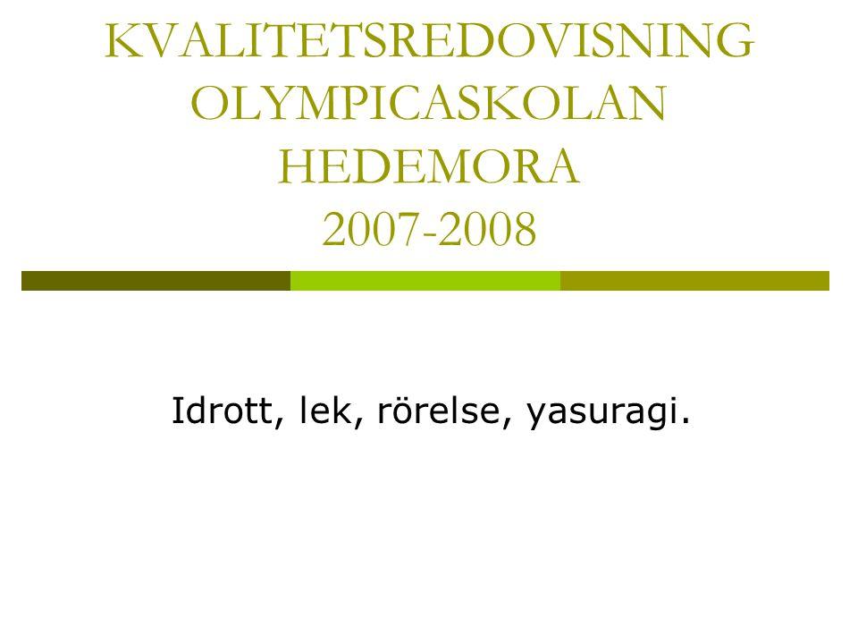KVALITETSREDOVISNING OLYMPICASKOLAN HEDEMORA 2007-2008 Idrott, lek, rörelse, yasuragi.