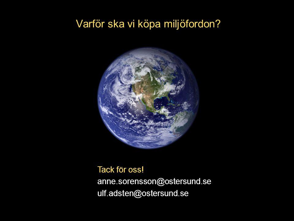 www.ostersund.se/grontrafik Varför ska vi köpa miljöfordon? Tack för oss! anne.sorensson@ostersund.se ulf.adsten@ostersund.se