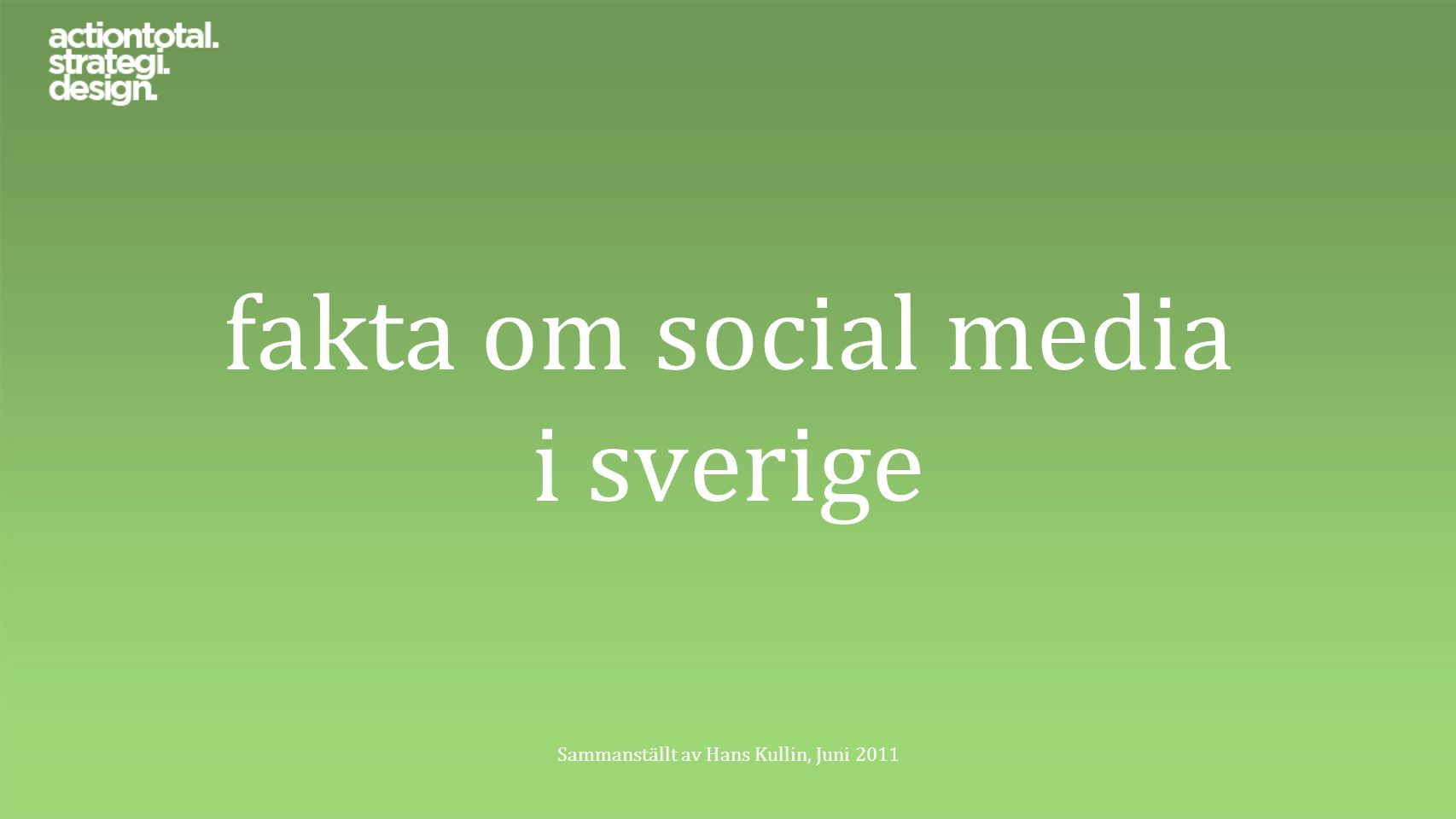 fakta om social media i sverige Sammanställt av Hans Kullin, Juni 2011