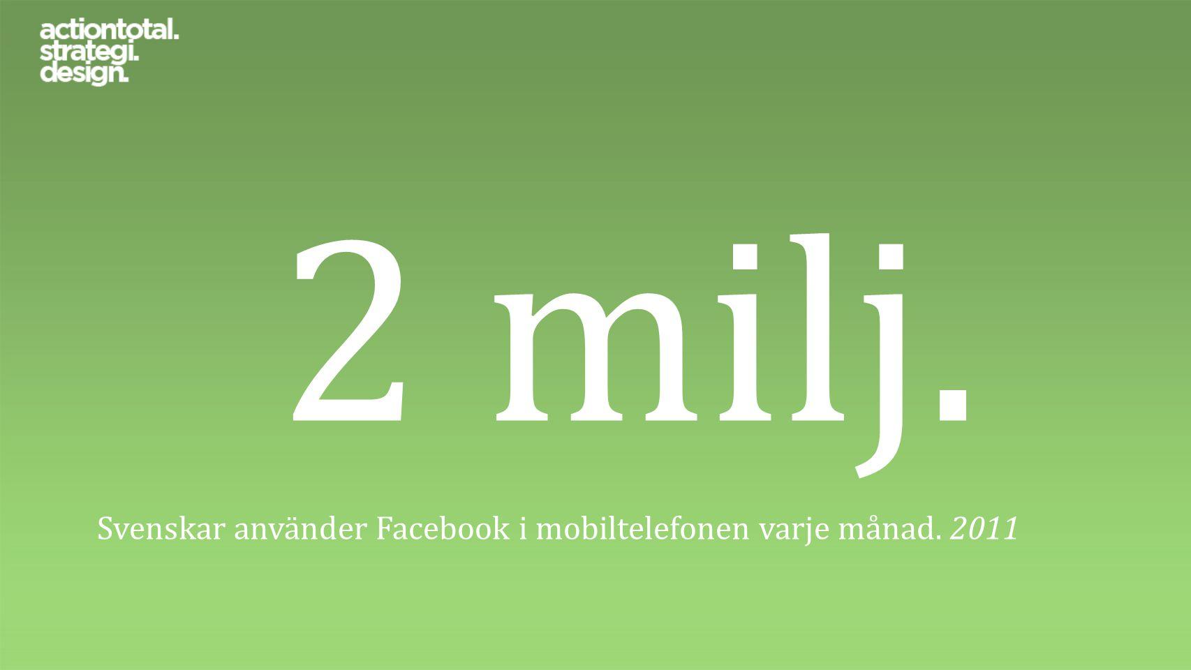 2 milj. Svenskar använder Facebook i mobiltelefonen varje månad. 2011