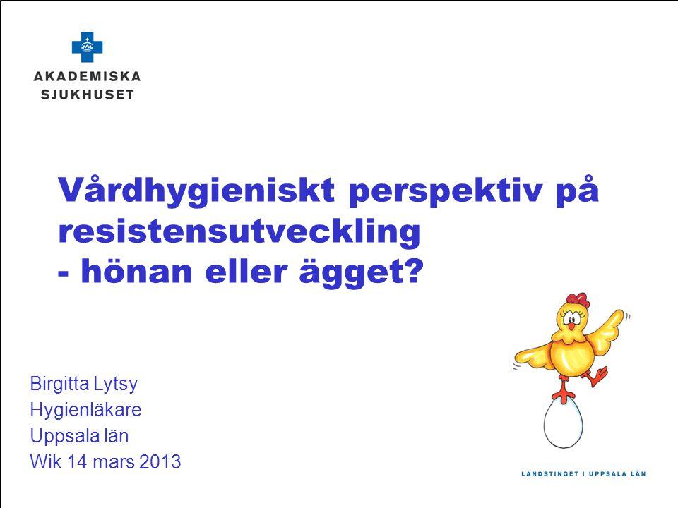 Vårdhygieniskt perspektiv på resistensutveckling - hönan eller ägget.