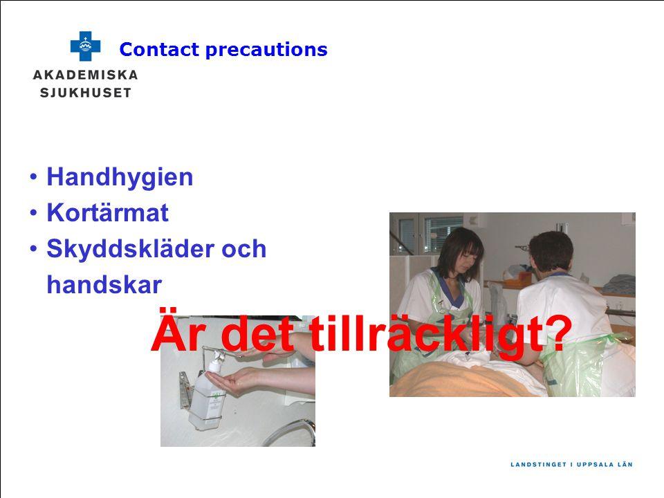 •Handhygien •Kortärmat •Skyddskläder och handskar Contact precautions Är det tillräckligt?