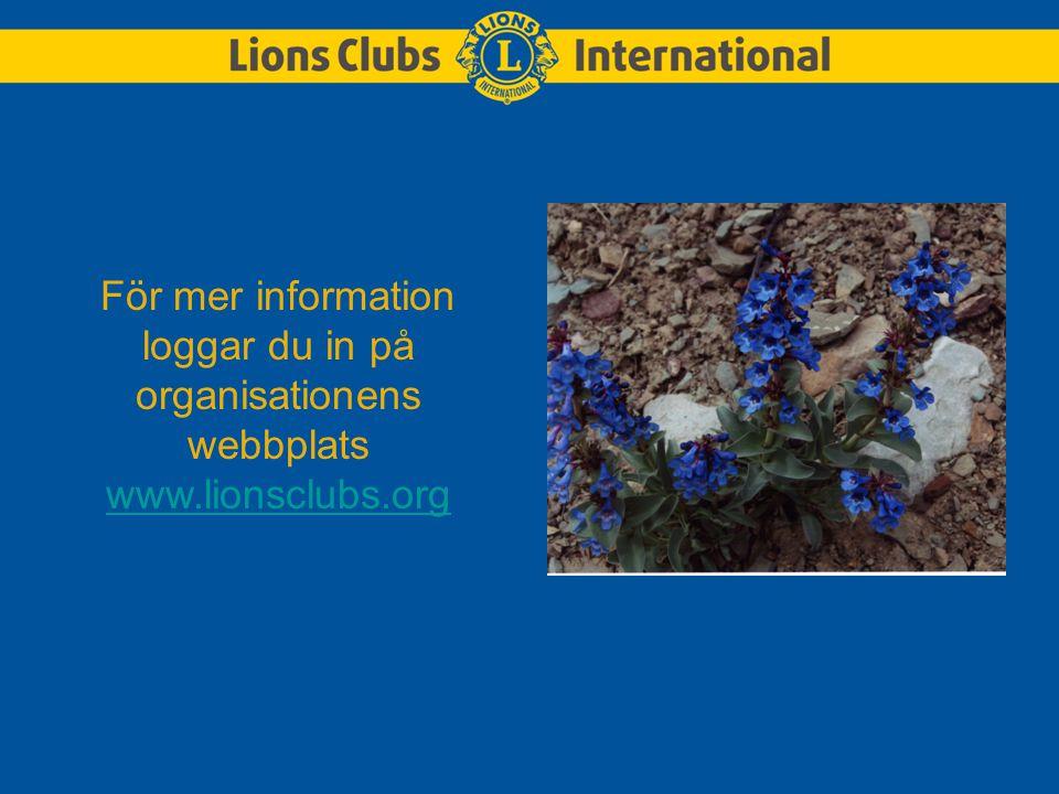 För mer information loggar du in på organisationens webbplats www.lionsclubs.org www.lionsclubs.org