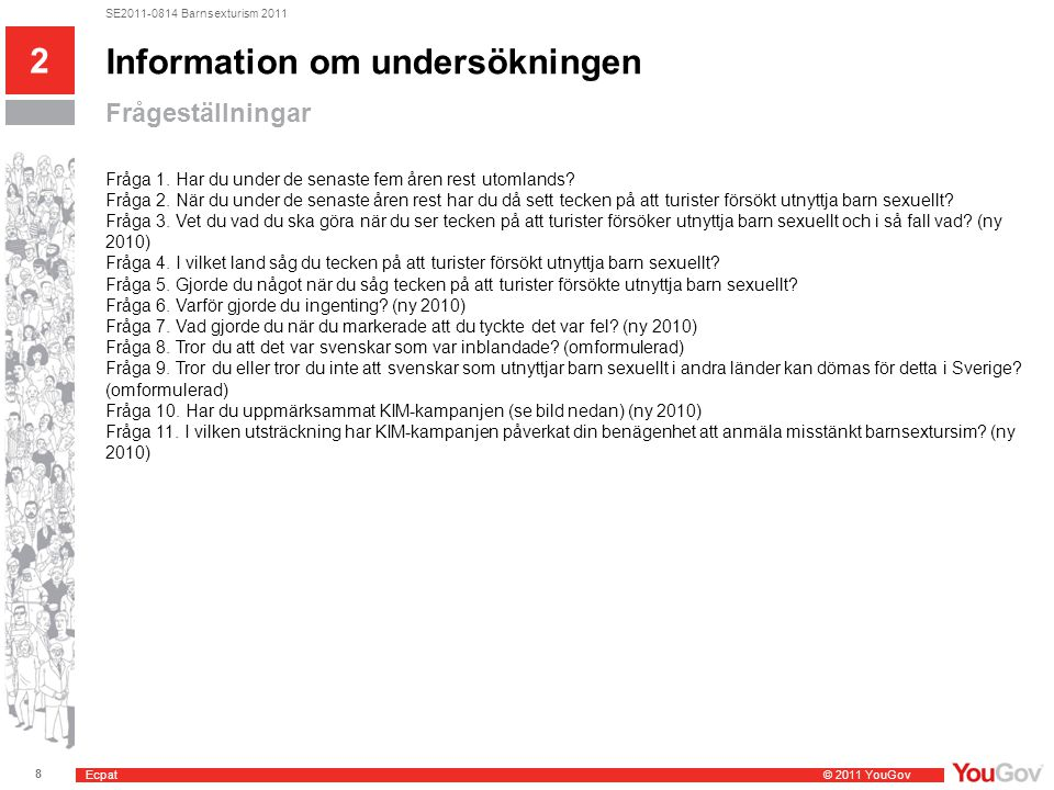 Ecpat © 2011 YouGov 8 SE2011-0814 Barnsexturism 2011 Frågeställningar 2 Information om undersökningen Fråga 1. Har du under de senaste fem åren rest u