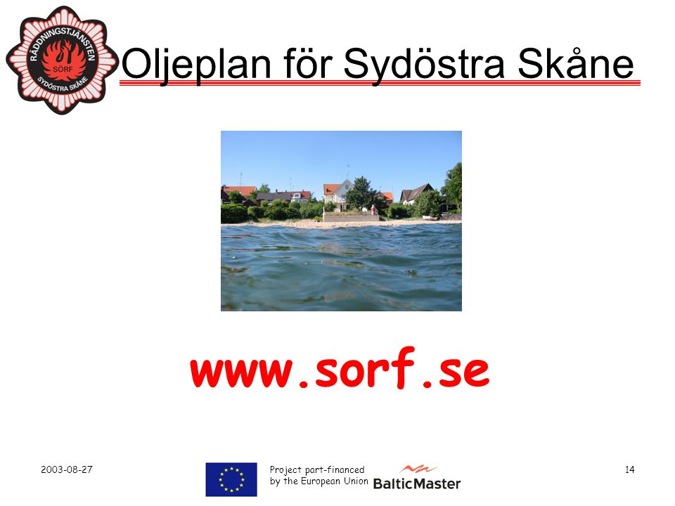 2003-08-27 Project part-financed by the European Union 14 Oljeplan för Sydöstra Skåne www.sorf.se