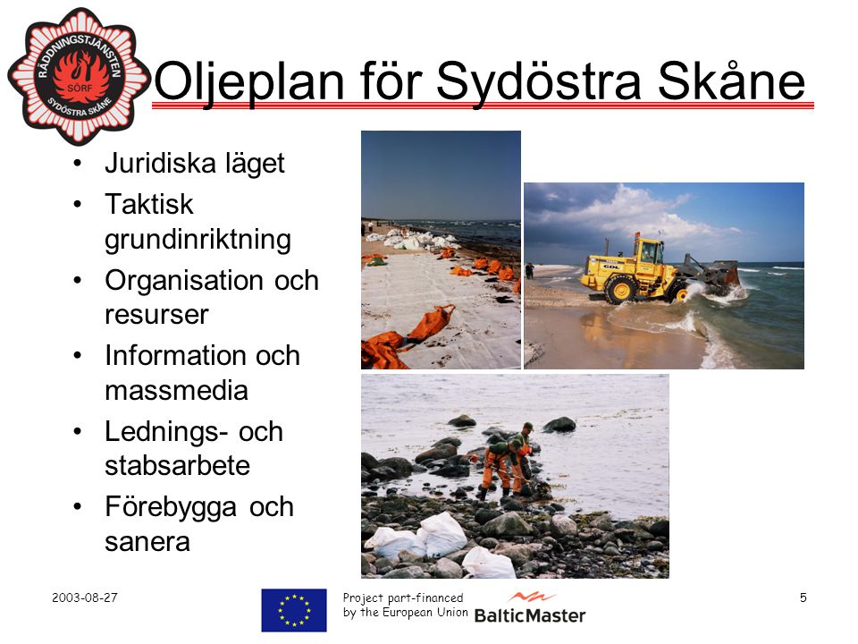 2003-08-27 Project part-financed by the European Union 5 Oljeplan för Sydöstra Skåne •Juridiska läget •Taktisk grundinriktning •Organisation och resur