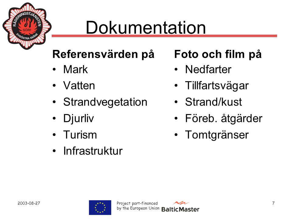 2003-08-27 Project part-financed by the European Union 7 Dokumentation Referensvärden på •Mark •Vatten •Strandvegetation •Djurliv •Turism •Infrastruktur Foto och film på • Nedfarter • Tillfartsvägar • Strand/kust • Föreb.