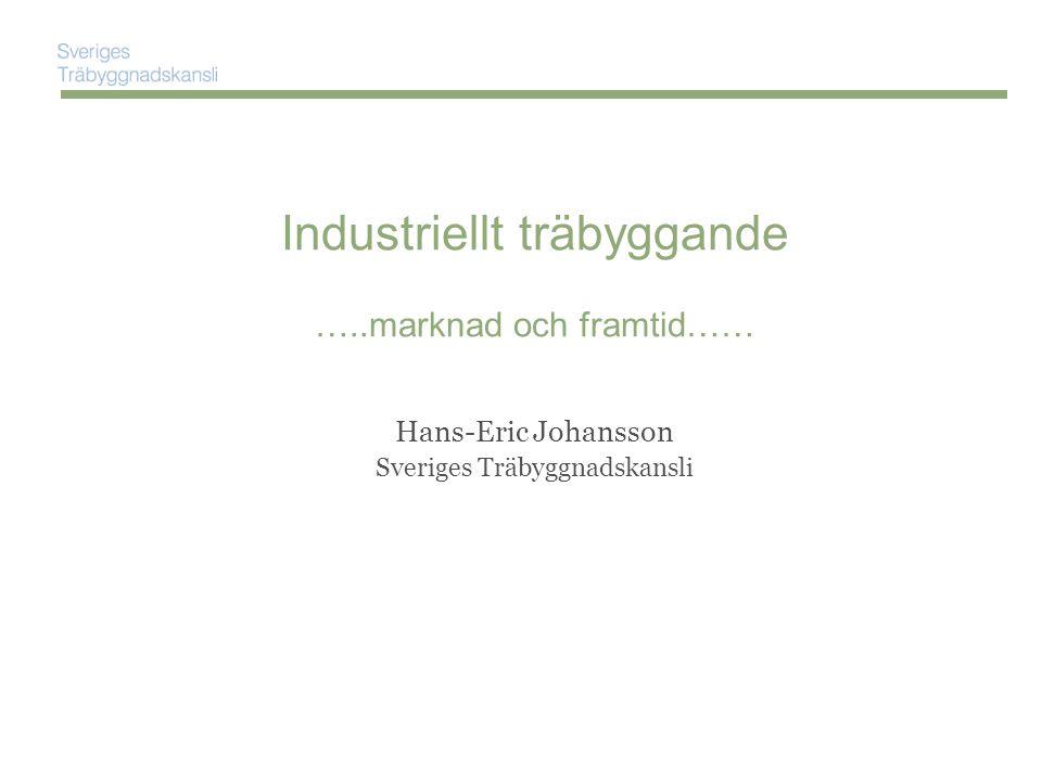 Industriellt träbyggande …..marknad och framtid…… Hans-Eric Johansson Sveriges Träbyggnadskansli