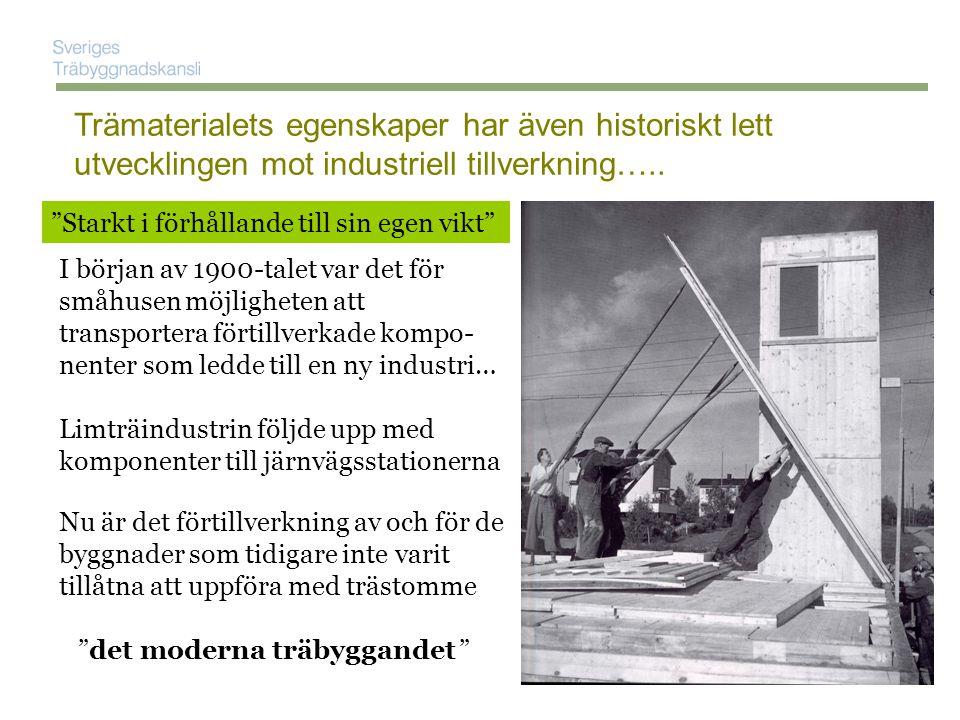 Trämaterialets egenskaper har även historiskt lett utvecklingen mot industriell tillverkning…..