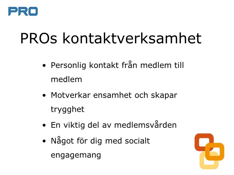 PROs kontaktverksamhet •Personlig kontakt från medlem till medlem •Motverkar ensamhet och skapar trygghet •En viktig del av medlemsvården •Något för dig med socialt engagemang