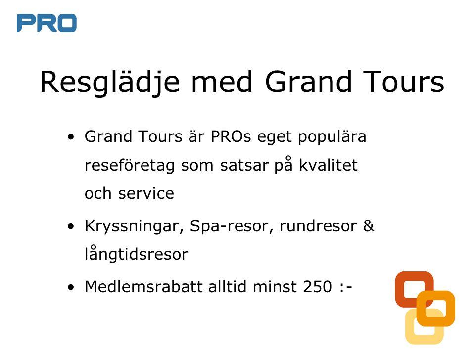 Resglädje med Grand Tours •Grand Tours är PROs eget populära reseföretag som satsar på kvalitet och service •Kryssningar, Spa-resor, rundresor & långtidsresor •Medlemsrabatt alltid minst 250 :-