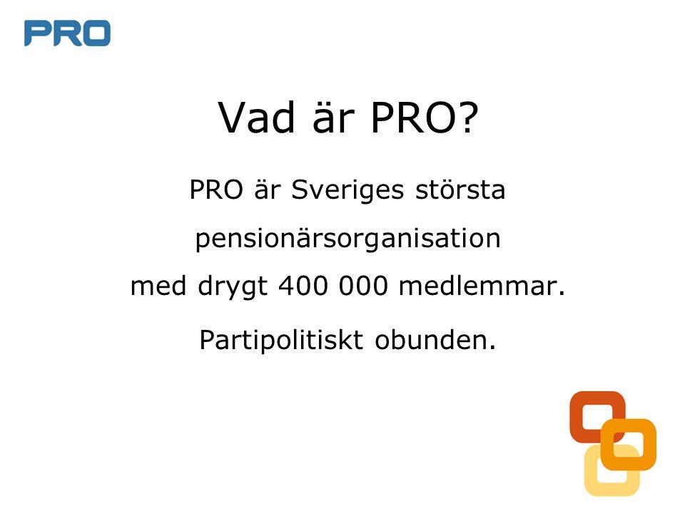 Vad är PRO.PRO är Sveriges största pensionärsorganisation med drygt 400 000 medlemmar.