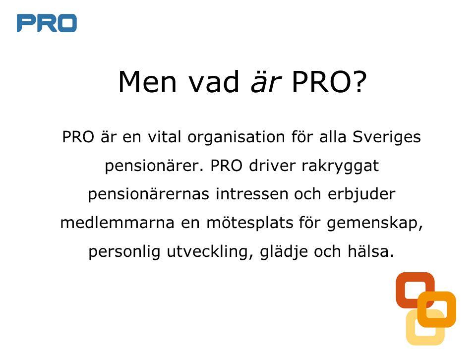 Men vad är PRO.PRO är en vital organisation för alla Sveriges pensionärer.