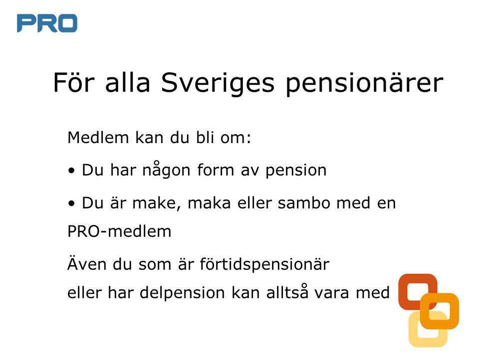 För alla Sveriges pensionärer Medlem kan du bli om: • Du har någon form av pension • Du är make, maka eller sambo med en PRO-medlem Även du som är förtidspensionär eller har delpension kan alltså vara med