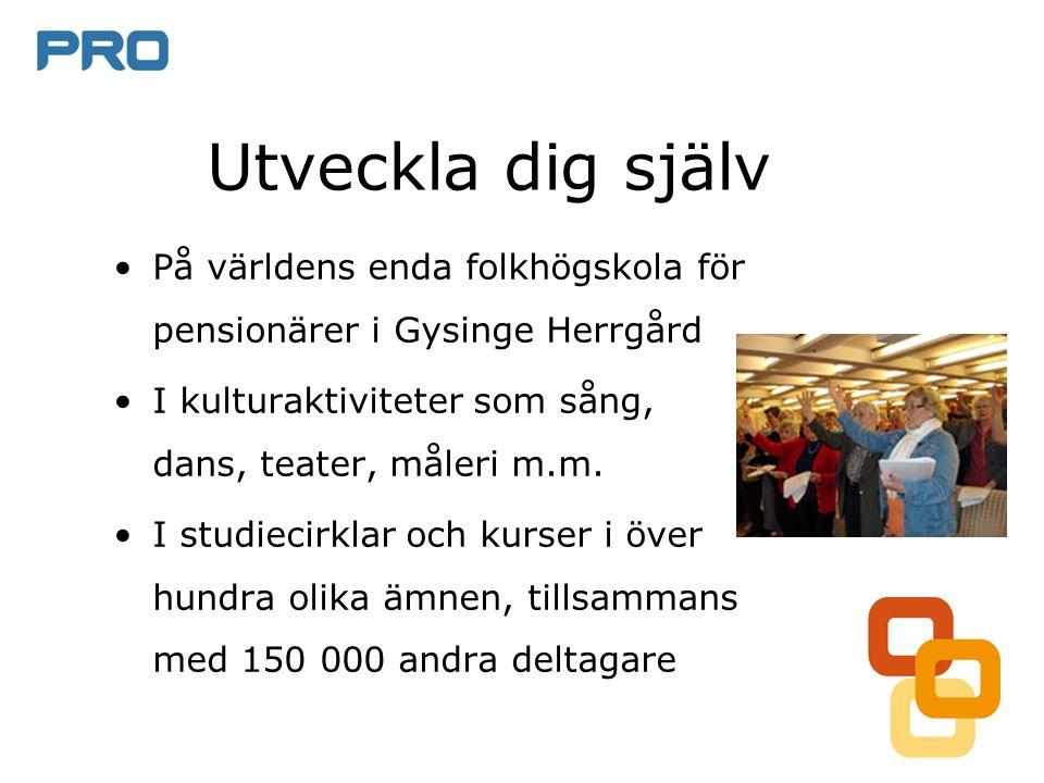 Utveckla dig själv •På världens enda folkhögskola för pensionärer i Gysinge Herrgård •I kulturaktiviteter som sång, dans, teater, måleri m.m.