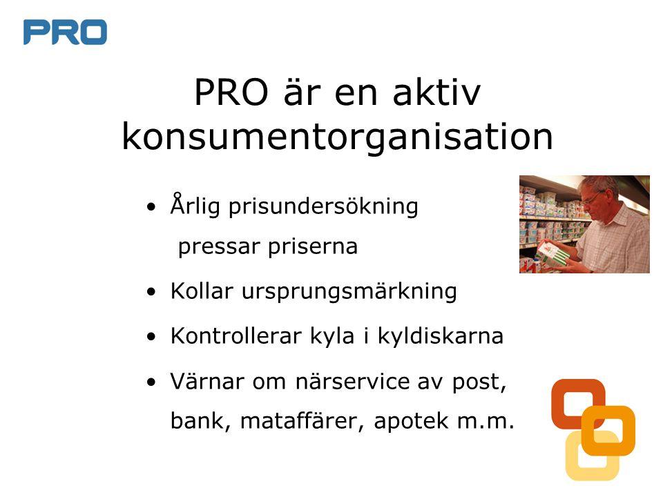 PRO är en aktiv konsumentorganisation •Årlig prisundersökning pressar priserna •Kollar ursprungsmärkning •Kontrollerar kyla i kyldiskarna •Värnar om närservice av post, bank, mataffärer, apotek m.m.