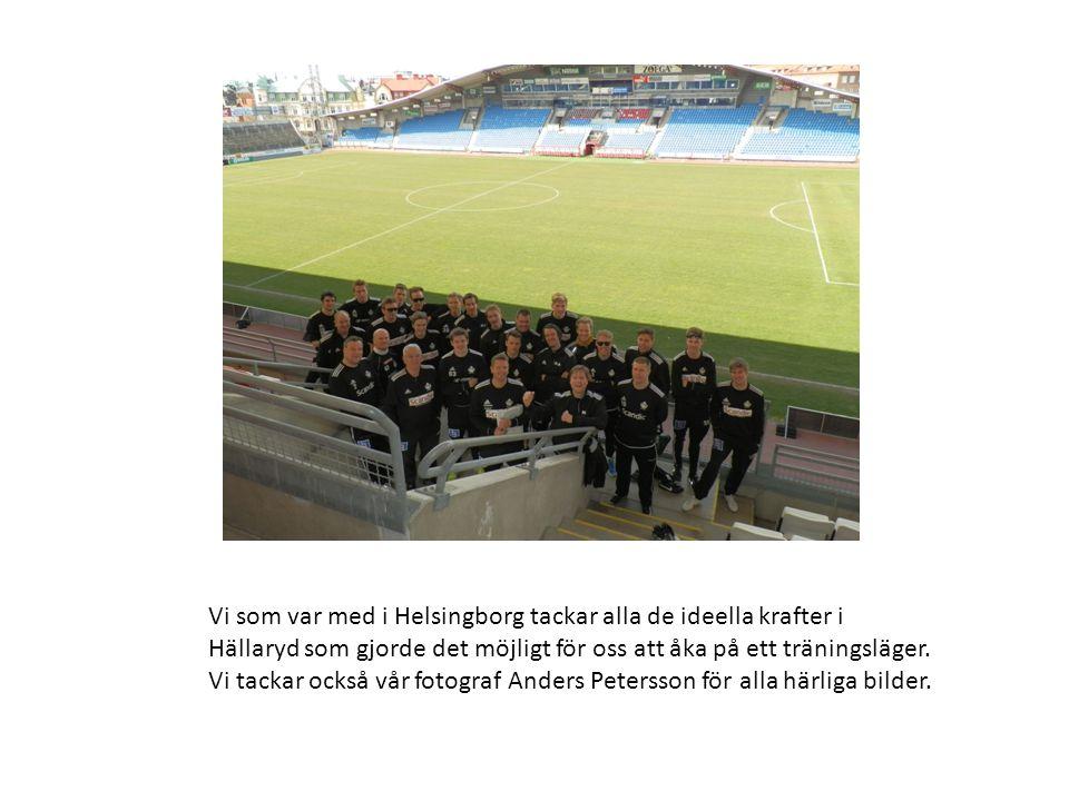 Vi som var med i Helsingborg tackar alla de ideella krafter i Hällaryd som gjorde det möjligt för oss att åka på ett träningsläger.
