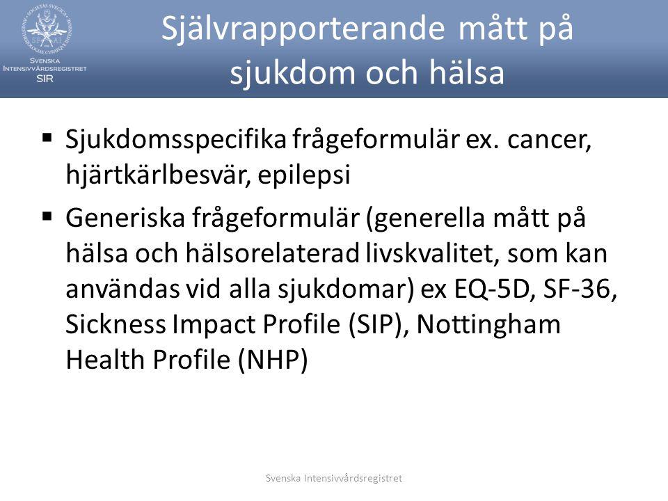 Svenska Intensivvårdsregistret Självrapporterande mått på sjukdom och hälsa  Sjukdomsspecifika frågeformulär ex. cancer, hjärtkärlbesvär, epilepsi 