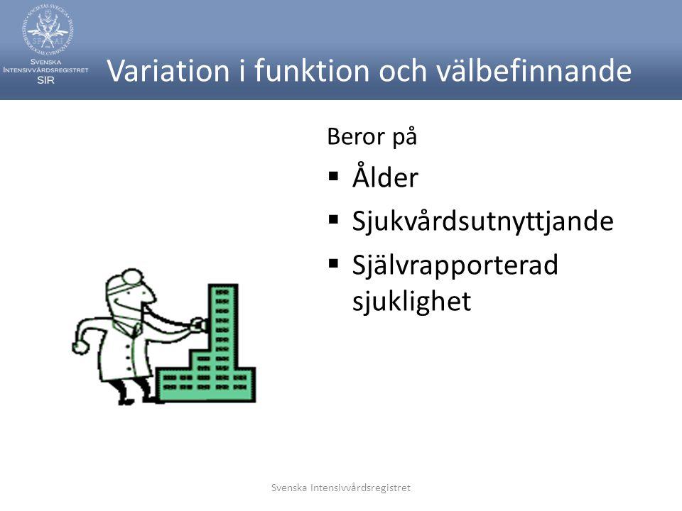 Svenska Intensivvårdsregistret Variation i funktion och välbefinnande Beror på  Ålder  Sjukvårdsutnyttjande  Självrapporterad sjuklighet