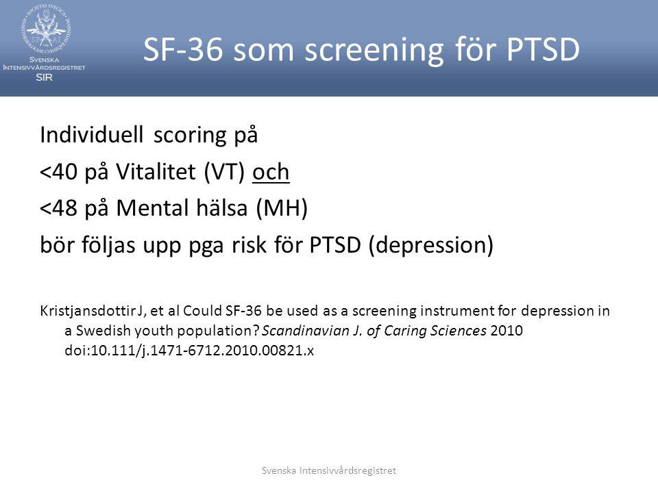 Svenska Intensivvårdsregistret SF-36 som screening för PTSD Individuell scoring på <40 på Vitalitet (VT) och <48 på Mental hälsa (MH) bör följas upp p