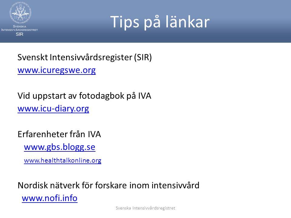 Svenska Intensivvårdsregistret Tips på länkar Svenskt Intensivvårdsregister (SIR) www.icuregswe.org Vid uppstart av fotodagbok på IVA www.icu-diary.or