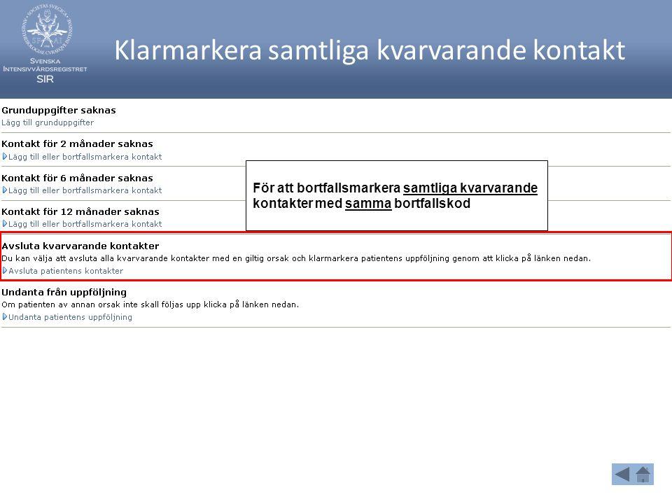 Klarmarkera samtliga kvarvarande kontakt För att bortfallsmarkera samtliga kvarvarande kontakter med samma bortfallskod
