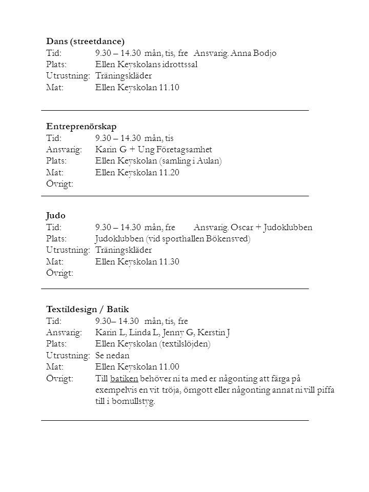 Dans (streetdance) Tid:9.30 – 14.30mån, tis, freAnsvarig. Anna Bodjo Plats:Ellen Keyskolans idrottssal Utrustning:Träningskläder Mat:Ellen Keyskolan 1