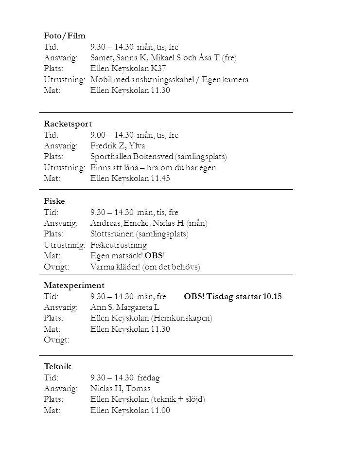 Foto/Film Tid:9.30 – 14.30mån, tis, fre Ansvarig: Samet, Sanna K, Mikael S och Åsa T (fre) Plats:Ellen Keyskolan K37 Utrustning:Mobil med anslutningss