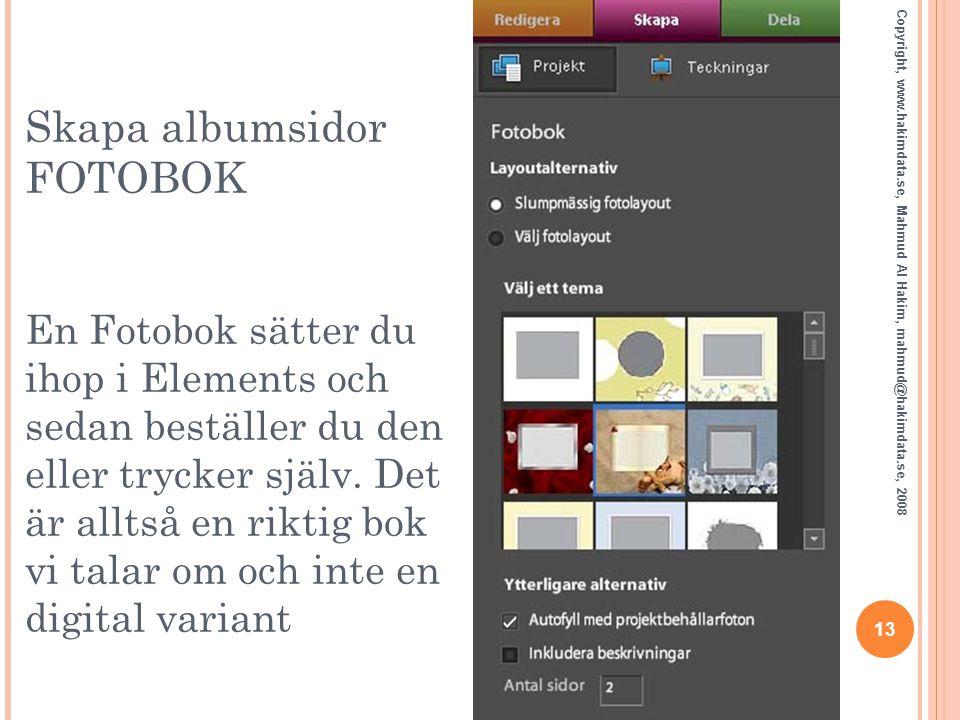 Skapa albumsidor FOTOBOK En Fotobok sätter du ihop i Elements och sedan beställer du den eller trycker själv. Det är alltså en riktig bok vi talar om