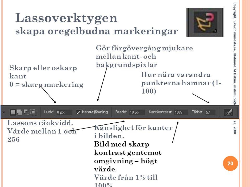 Lassoverktygen skapa oregelbudna markeringar 20 Copyright, www.hakimdata.se, Mahmud Al Hakim, mahmud@hakimdata.se, 2008 Skarp eller oskarp kant 0 = sk