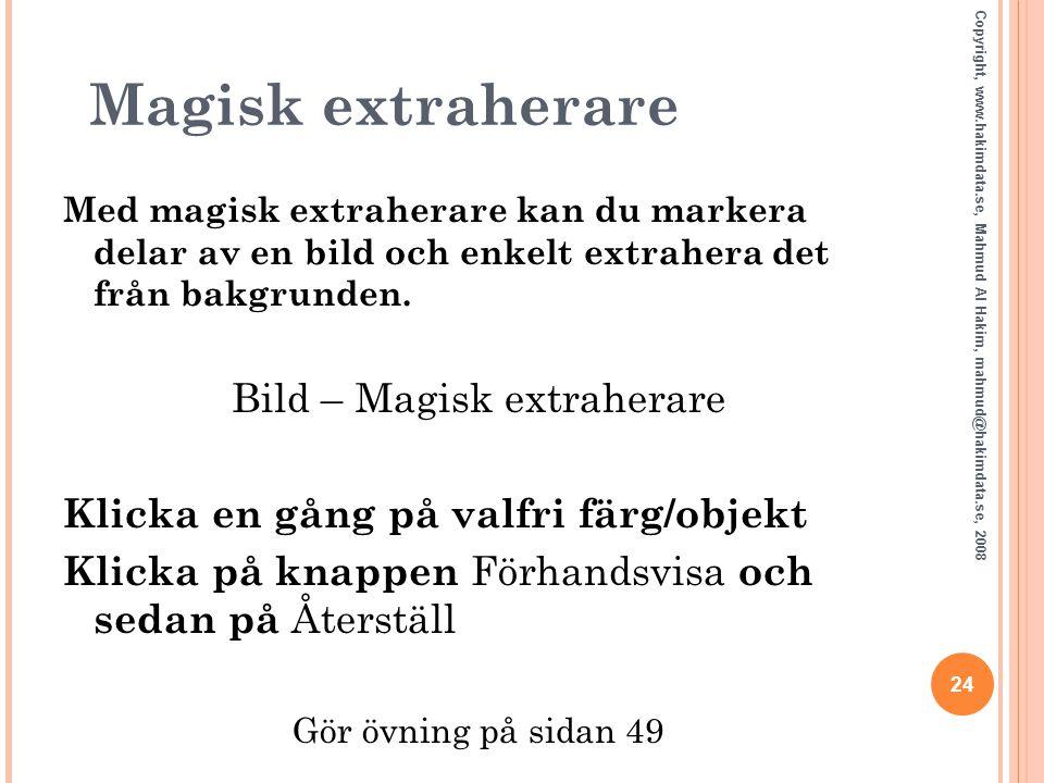 Magisk extraherare Med magisk extraherare kan du markera delar av en bild och enkelt extrahera det från bakgrunden. Bild – Magisk extraherare Klicka e