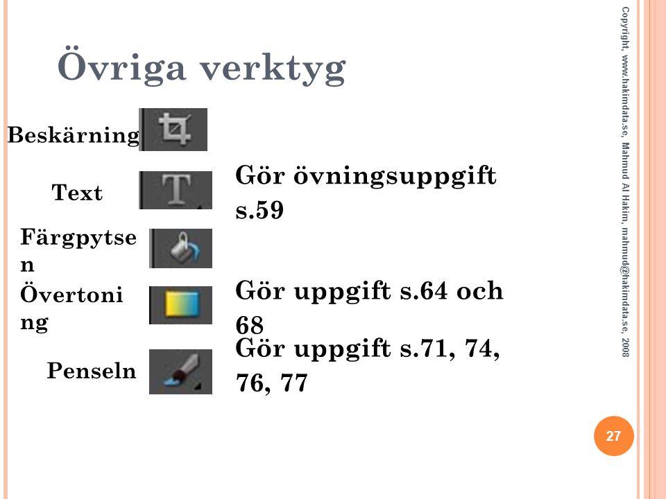 Övriga verktyg 27 Copyright, www.hakimdata.se, Mahmud Al Hakim, mahmud@hakimdata.se, 2008 Gör övningsuppgift s.59 Gör uppgift s.64 och 68 Gör uppgift