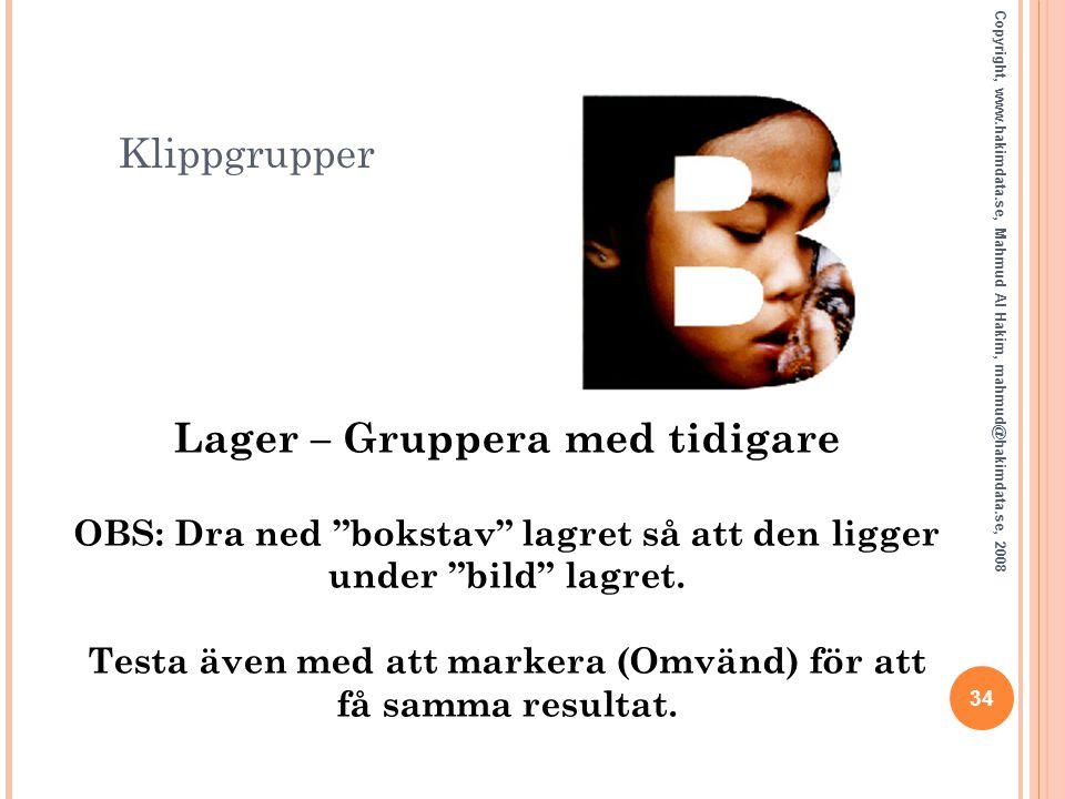 """Klippgrupper 34 Copyright, www.hakimdata.se, Mahmud Al Hakim, mahmud@hakimdata.se, 2008 Lager – Gruppera med tidigare OBS: Dra ned """"bokstav"""" lagret så"""