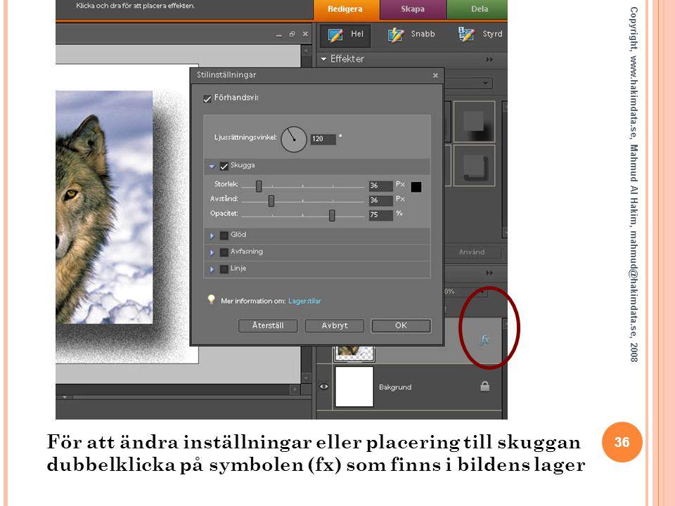 För att ändra inställningar eller placering till skuggan dubbelklicka på symbolen (fx) som finns i bildens lager 36 Copyright, www.hakimdata.se, Mahmu