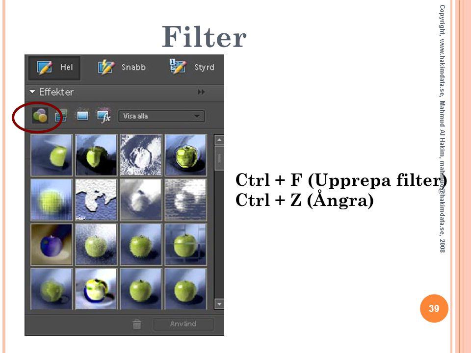 Ctrl + F (Upprepa filter) Ctrl + Z (Ångra)  39 Copyright, www.hakimdata.se, Mahmud Al Hakim, mahmud@hakimdata.se, 2008 Filter