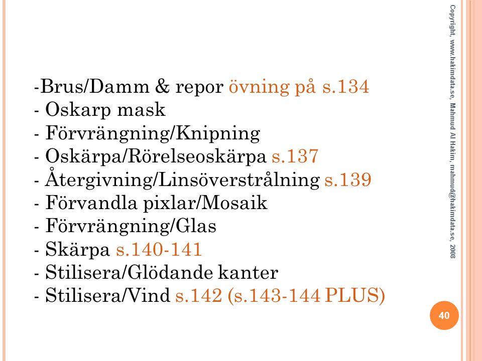 -Brus/Damm & repor övning på s.134 - Oskarp mask - Förvrängning/Knipning - Oskärpa/Rörelseoskärpa s.137 - Återgivning/Linsöverstrålning s.139 - Förvan