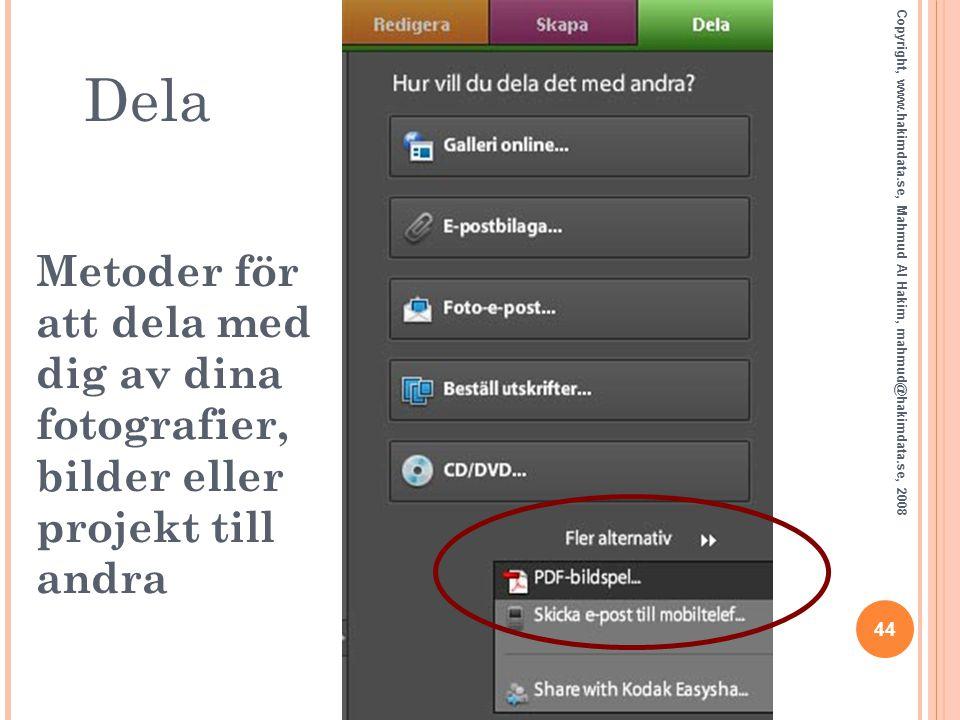 Dela 44 Copyright, www.hakimdata.se, Mahmud Al Hakim, mahmud@hakimdata.se, 2008 Metoder för att dela med dig av dina fotografier, bilder eller projekt