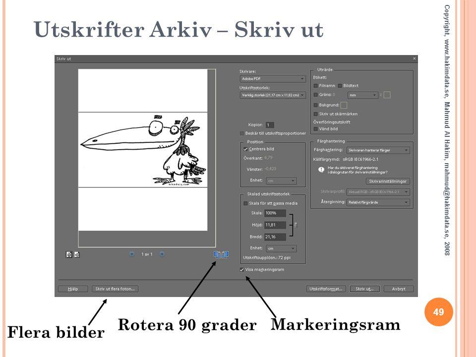 49 Copyright, www.hakimdata.se, Mahmud Al Hakim, mahmud@hakimdata.se, 2008 Utskrifter Arkiv – Skriv ut Rotera 90 grader Markeringsram Flera bilder Om