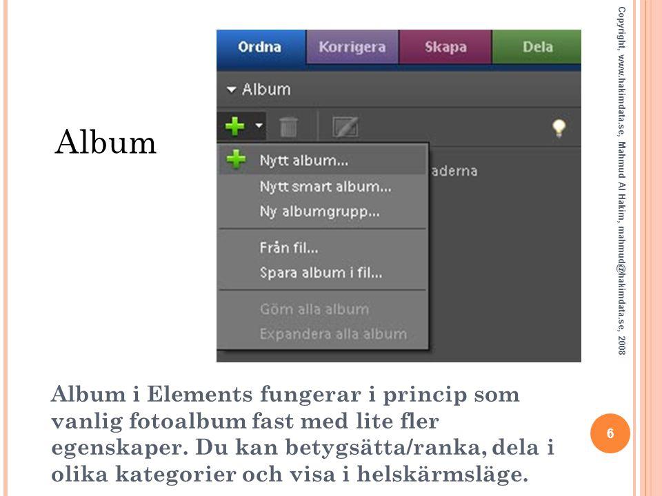 47 Copyright, www.hakimdata.se, Mahmud Al Hakim, mahmud@hakimdata.se, 2008 Photoshop Elements & webben Arkiv – Spara för webben Bild format: Fotografier: JPEG eller PNG 24 Grafik: GIF (256 färger) Animering: GIF