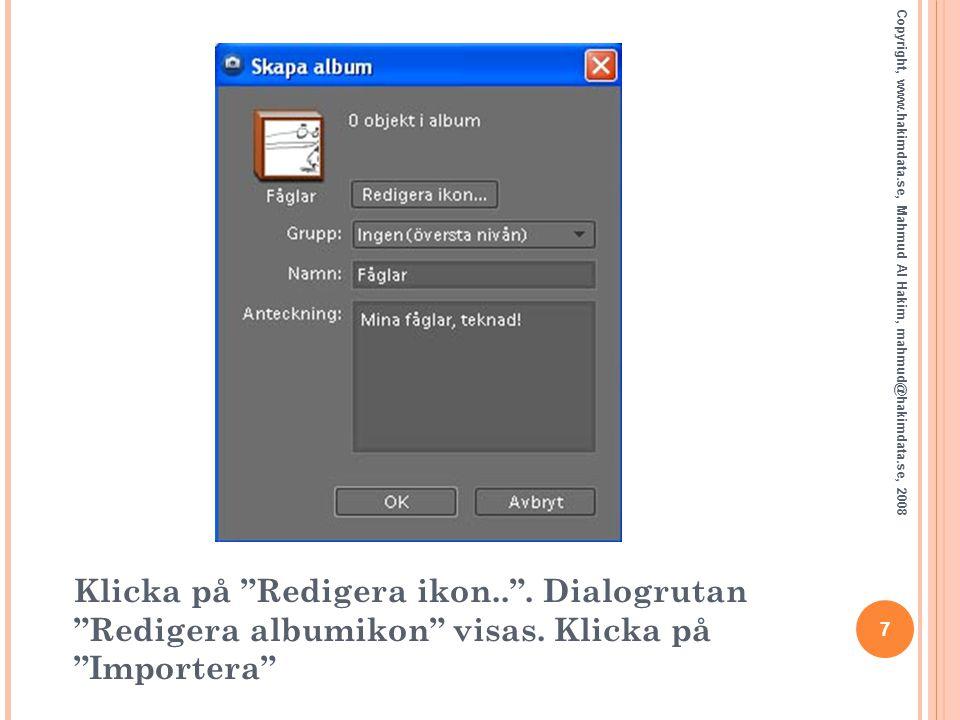 "7 Copyright, www.hakimdata.se, Mahmud Al Hakim, mahmud@hakimdata.se, 2008 Klicka på ""Redigera ikon.."". Dialogrutan ""Redigera albumikon"" visas. Klicka"