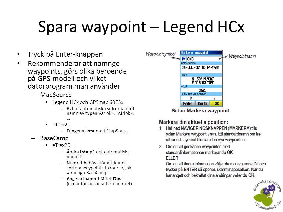 Hitta till sparad waypoint – Legend HCx • Öppna menyn Sök • Öppna waypoints • Sök din waypoint • Välj din waypoint • Välj Gå till • I meny xx visas avståndet till waypoint