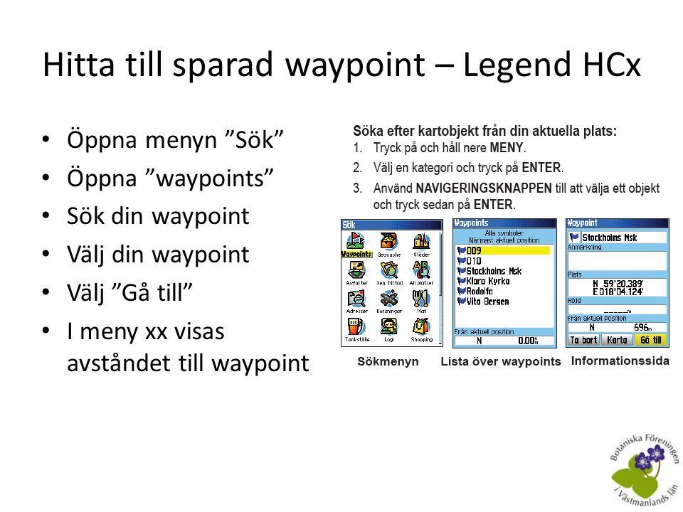 Spara färdspår – Legend HCx • Gå till Spår • Välj Spara • Välj OK • Spåret sparas i GPS:n automatiskt med datum, exempelvis – 21-APR-12 • När man sparar filen i datorn döper man filen med datum och plats, exempelvis – 2012-04-05 Gäddeholm – Gör det lättare att hitta färdspåret i datorn