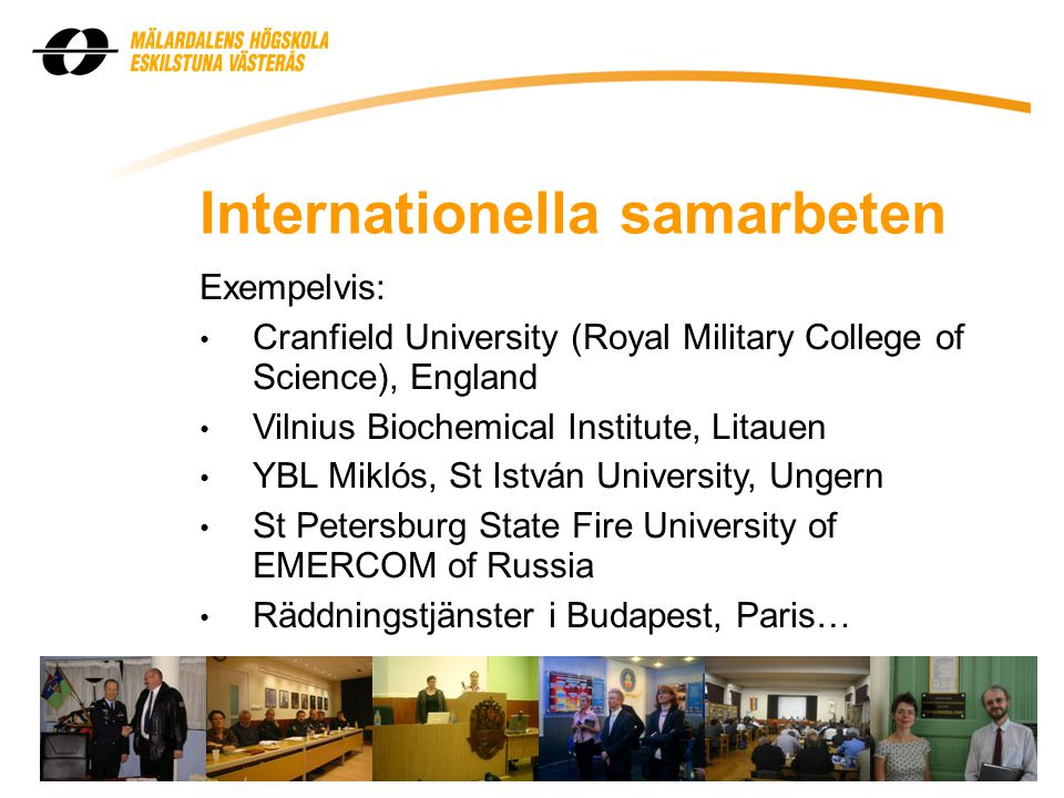 Internationella samarbeten Exempelvis: • Cranfield University (Royal Military College of Science), England • Vilnius Biochemical Institute, Litauen •