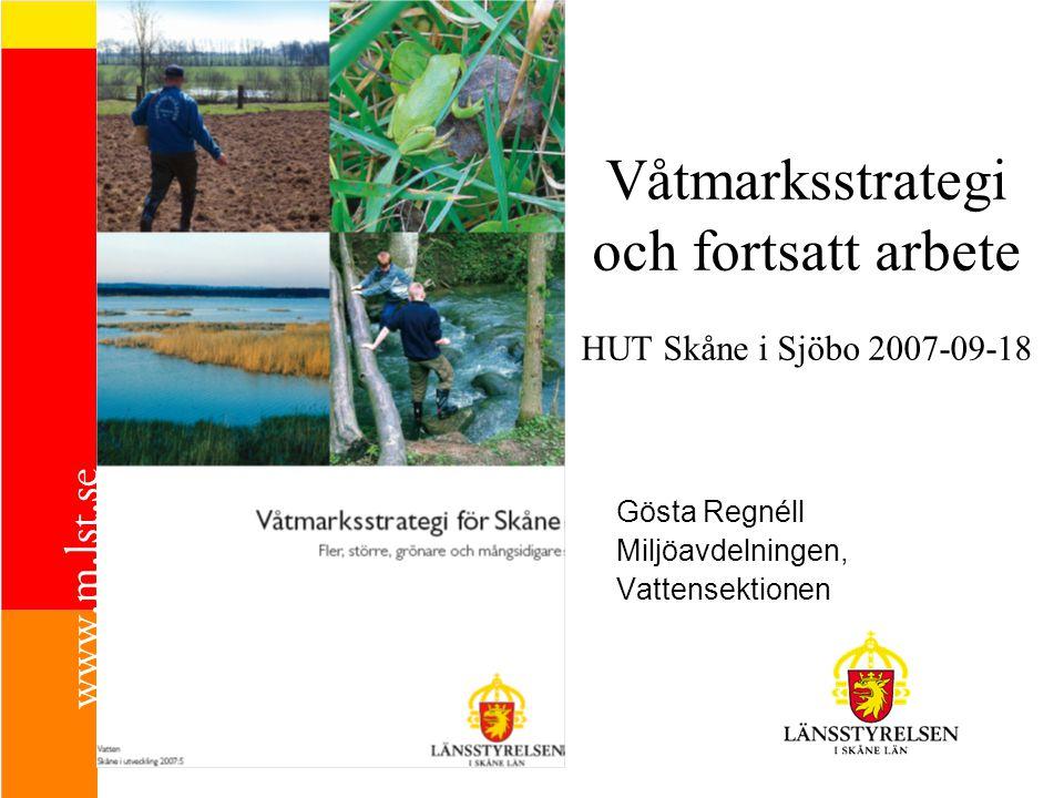 Våtmarksstrategi och fortsatt arbete HUT Skåne i Sjöbo 2007-09-18 Gösta Regnéll Miljöavdelningen, Vattensektionen