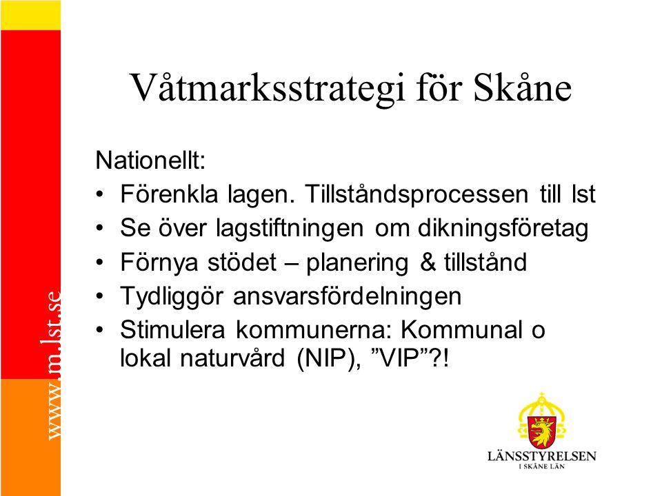 Våtmarksstrategi för Skåne Nationellt: •Förenkla lagen. Tillståndsprocessen till lst •Se över lagstiftningen om dikningsföretag •Förnya stödet – plane