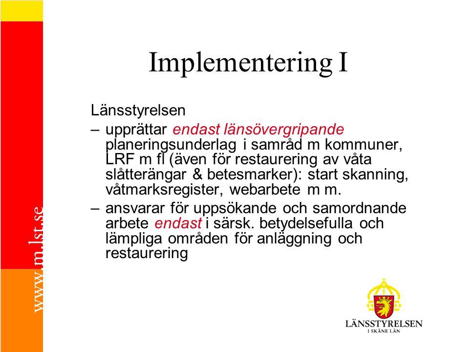 Implementering I Länsstyrelsen –upprättar endast länsövergripande planeringsunderlag i samråd m kommuner, LRF m fl (även för restaurering av våta slåt