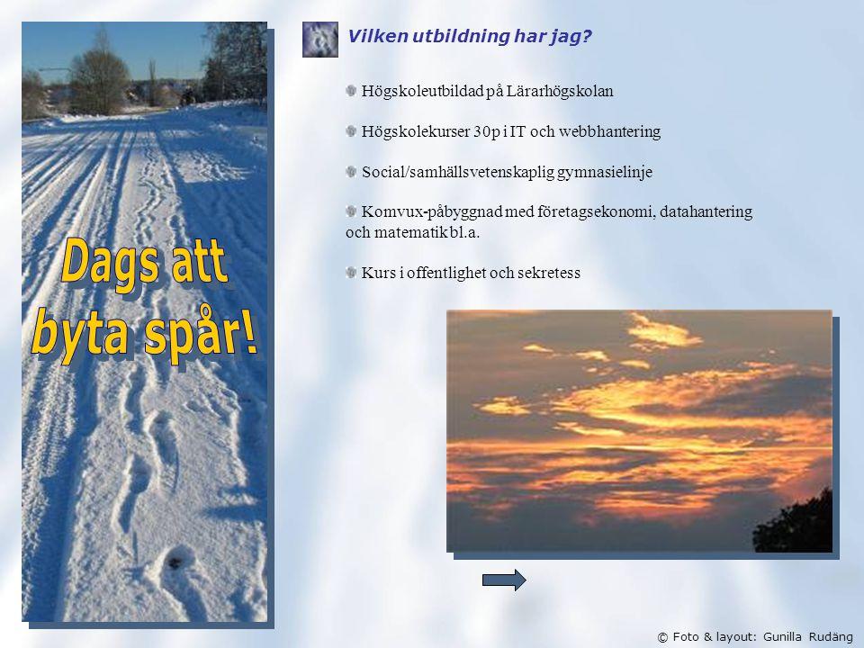 © Foto & layout: Gunilla Rudäng Vilken utbildning har jag.
