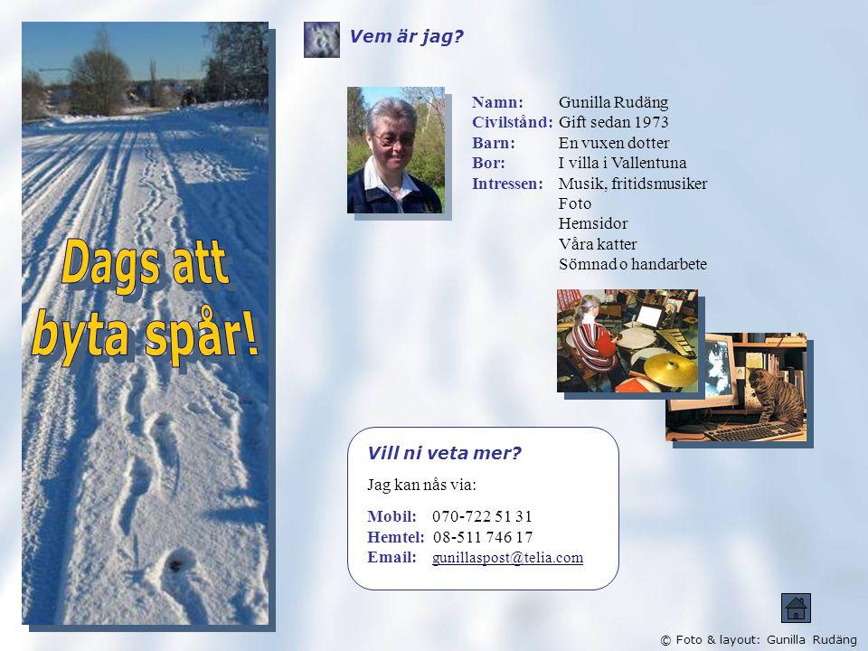 © Foto & layout: Gunilla Rudäng Vem är jag.